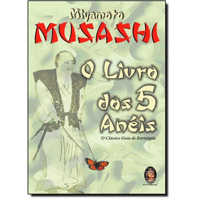 Livro dos Cinco Anéis - O Clássico Guia da Estratégia - Miyamoto Musashi .