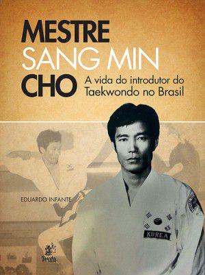 Livro Mestre Sang Min Cho - A vida do introdutor do Taekwondo no Brasil .