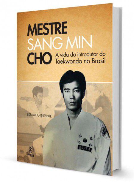 Livro Mestre Sang Min Cho - A vida do introdutor do Taekwondo no Brasil .  - Loja do Competidor