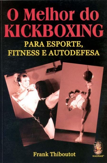 Livro O Melhor do KickBoxing - Frank Thiboutot .