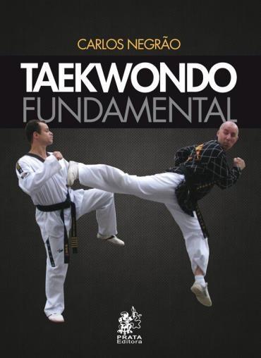 Livro Taekwondo Fundamental - Mestre Carlos Negrão .