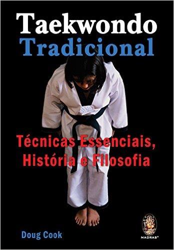 Livro Taekwondo Tradicional- Técnicas Essenciais, História e Filosofia - Doug Cook .