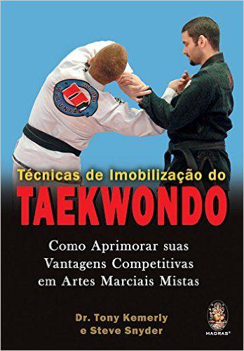 Livro Técnicas de Imobilização Taekwondo - Steve Snyder e Tony Kemerly  - Loja do Competidor