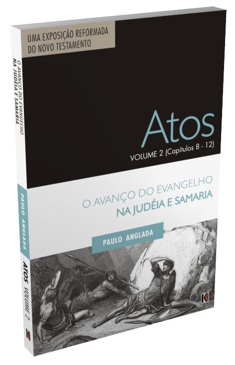 Atos Volume 2 (Capítulos 8 a 12) - O Avanço do Evangelho na Judéia e Samaria