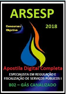 Apostila ARSESP SP 2018 - ESPECIALISTA EM REG. E FISCALIZAÇÃO DE SERV. PÚBLICOS I  B02 – GÁS CANALIZADO