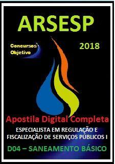 Apostila ARSESP SP 2018 - ESPECIALISTA EM REG. E FISCALIZAÇÃO DE SERV. PÚBLICOS I  D04 – SANEAMENTO BÁSICO