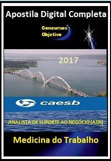 Apostila CAESB DF 2017 - ANALISTA DE SUP. AO NEGÓCIO (ASN) ÁREA: MEDICINA DO TRABALHO