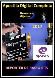 Apostila E-Paraná Comunicação 2017 - REPÓRTER DE RADIO E TV