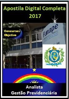 Apostila Funape PE 2017 - ANALISTA EM GESTÃO PREVIDENCIÁRIA