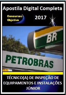 Apostila Petrobras 2017 - TÉCNICO(A) DE INSPEÇÃO DE EQUIPAMENTOS E INSTALAÇÕES JÚNIOR
