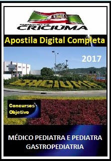 Apostila Prefeitura de Criciúma SC 2017 - MÉDICO PEDIATRA E MÉDICO PEDIATRA – ESPECIALISTA GASTROPEDIATRIA