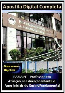 Apostila Prefeitura de Divinópolis MG 2017 - PAEIAIEF - Prof. em Atuação na Ed. Infantil e Anos Iniciais do Ens.Fundamental