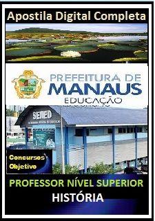 Apostila SEMED MANAUS - AM 2017 - CARGO P08: PROFESSOR NÍVEL SUPERIOR –  ESPECIALIDADE: HISTÓRIA