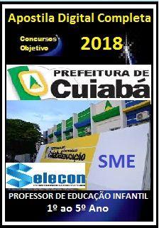 Apostila SME-Cuiabá/MT 2018 - PROFESSOR DE EDUCAÇÃO INFANTIL 1º AO 5º ANO