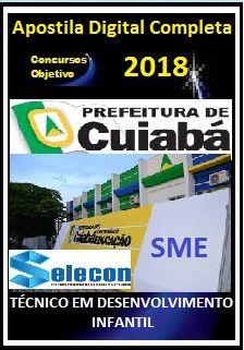 Apostila SME-Cuiabá/MT 2018 - TÉCNICO EM DESENVOLVIMENTO INFANTIL
