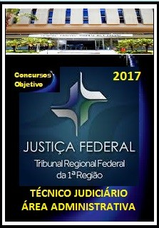 APOSTILA TRF 1ª REGIÃO 2017 - TÉCNICO JUDICIÁRIO - ÁREA ADMINISTRATIVA