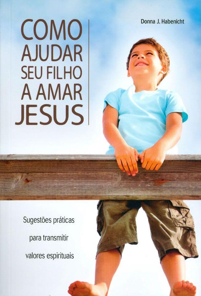Como Ajudar Seu Filho a Amar Jesus
