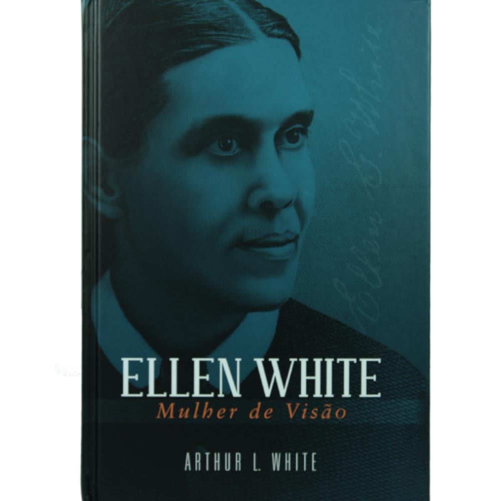 Ellen White - Mulher de Visão