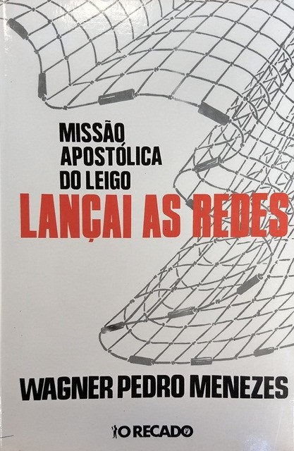 LANÇAI AS REDES - Missão apostólica do leigo - O Recado