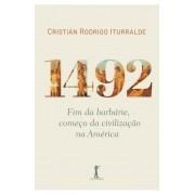 1492: Fim da Barbárie, Começo da Civilização na América - Cristian Iturralde