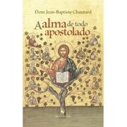 A Alma de Todo Apostolado - Dom Jean-Baptiste Chautard
