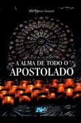 A Alma de Todo Apostolado - J.B. Chautard