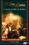 A Ave Maria,  a Oração da Mãe do Senhor - Pe.  Luís Mehler