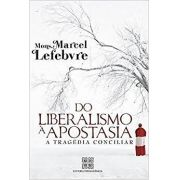 Do Liberalismo à Apostasia - Dom Marcel Lefebvre