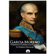 Garcia Moreno, presidente da República do Equador - Pe. Desiderio Deschand