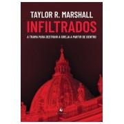 Infiltrados, a Trama Para Destruir a Igreja a partir de Dentro - Taylor R. Marshal