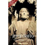 Jesus Cristo, Vida, Paixão e Triunfo - Pe. Augustin Berthe