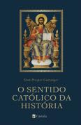 O Sentido Católico da História - Dom Prosper Guéranger (Pré-Venda)