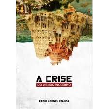A Crise do Mundo Moderno - Pe. Leonel Franca