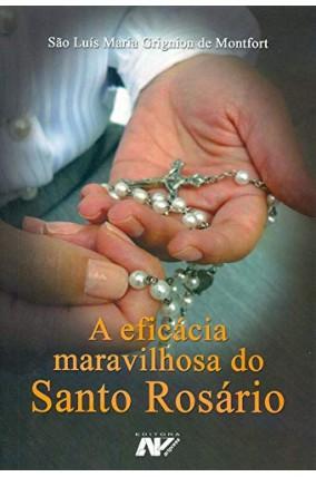 A Eficácia Maravilhosa do Santo Rosário - S. Luis Maria Grignon de Montfort