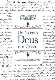A união com Deus em Cristo - Dom Columbia Marmion