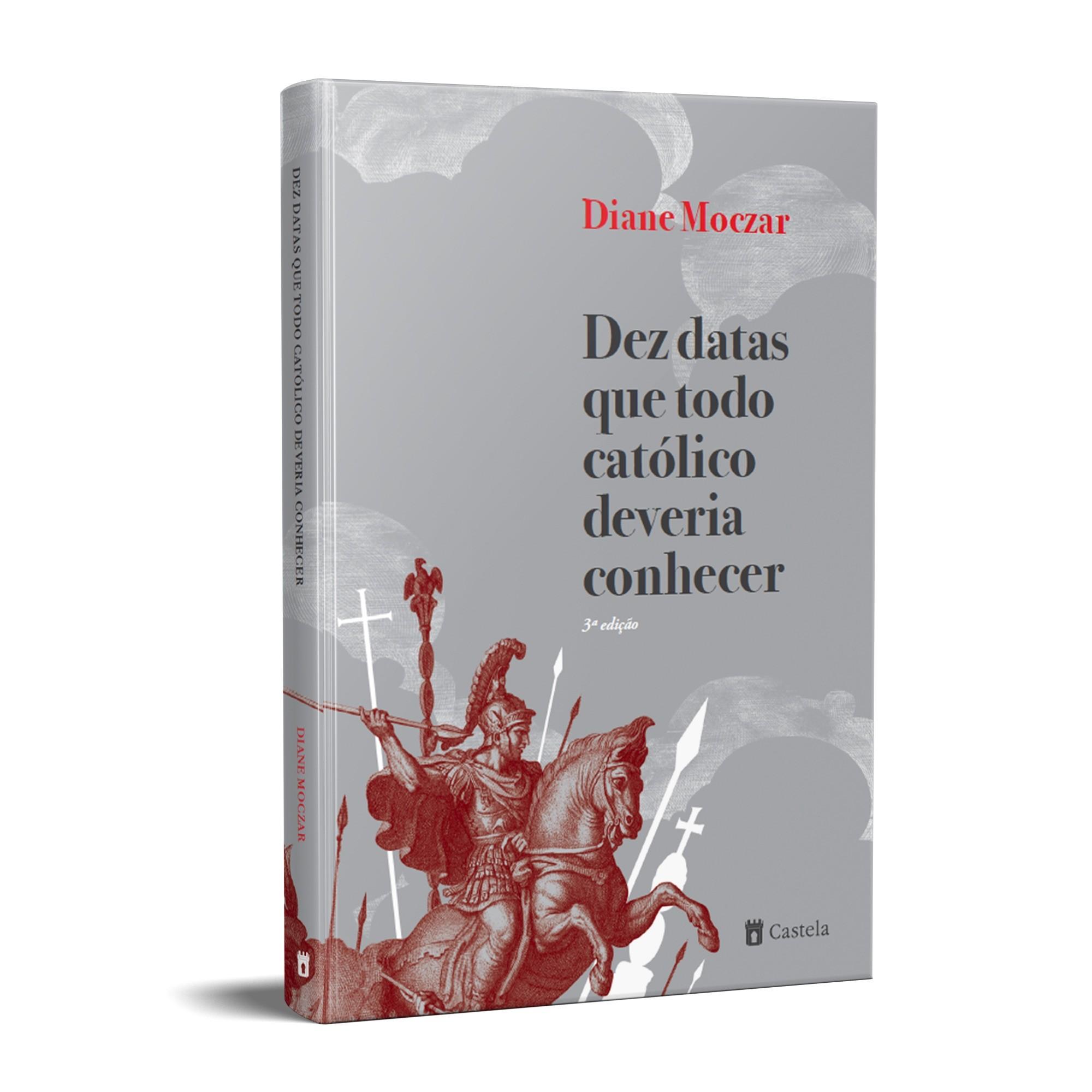 Dez Datas que Todo Católico Deveria Conhecer - Diane Moczar