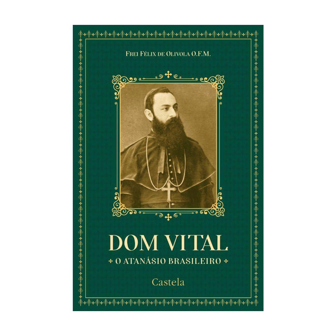 Dom Vital, o Atanásio Brasileiro - Fr. Félix de Olivola, O.F.M. Cap