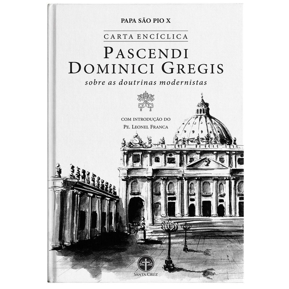 Encíclica Pascendi Dominicis Gregis: Sobre as Doutrinas Modernistas - São Pio X