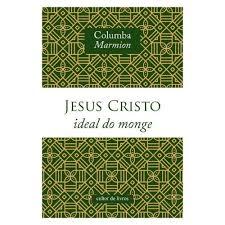 Jesus Cristo, Ideal do Monge - Dom Columbia Marmion