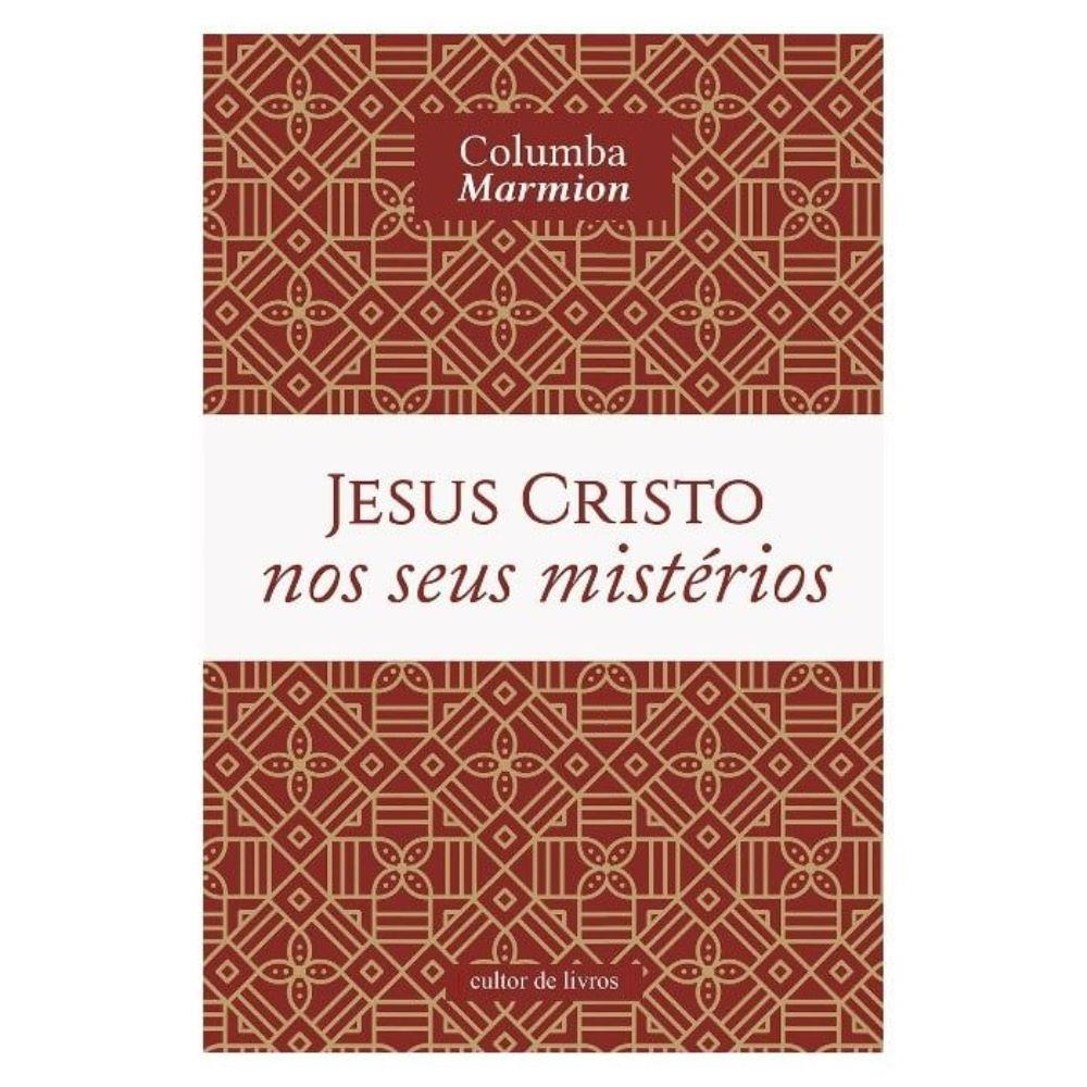 Jesus Cristo nos Seus Mistérios - Dom Columbia Marmion