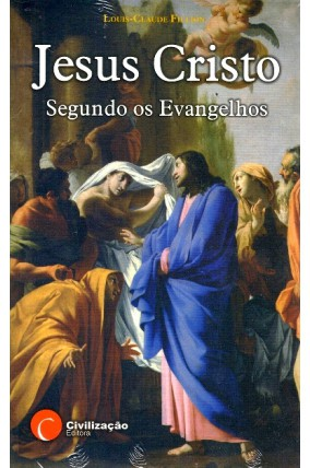 Jesus Cristo Segundo os Evangelhos - Louis-Claude Fillion