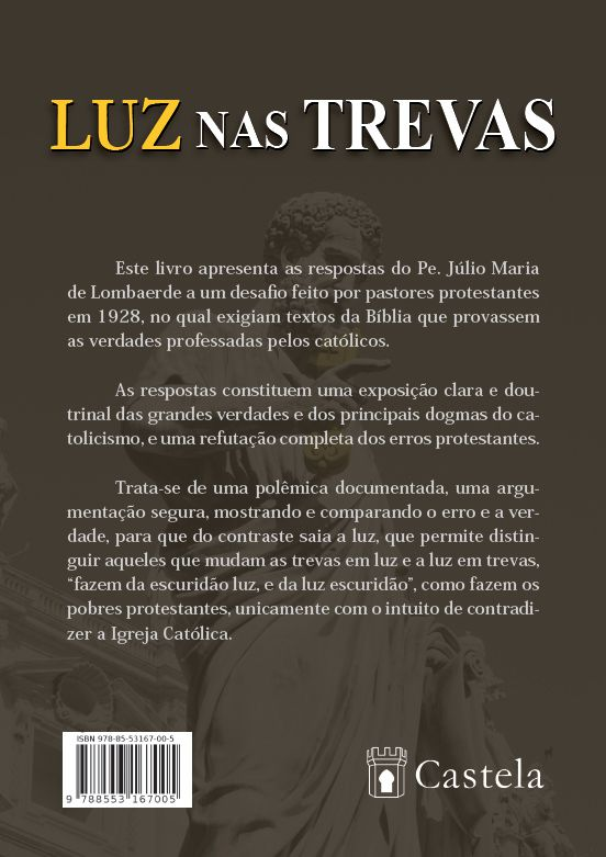 Luz nas trevas - respostas irrefutáveis às objeções protestantes - Pe. Júlio Maria de Lombaerde