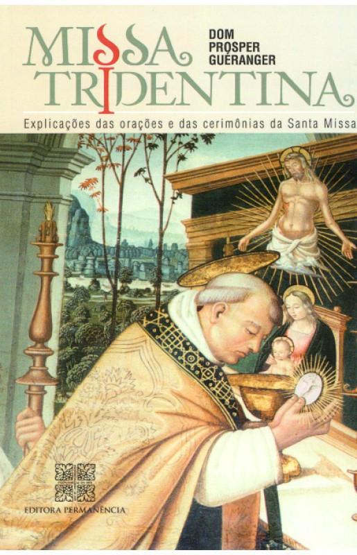 Missa Tridentina: Explicações das Orações e das Cerimônias da Santa Missa- Dom Prosper Guéranger