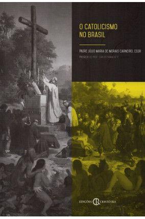O Catolicismo no Brasil - Pe. Júlio Maria Carneiro