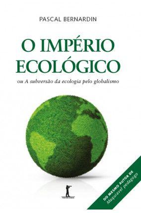 O Império Ecológico - Pascal Bernardin
