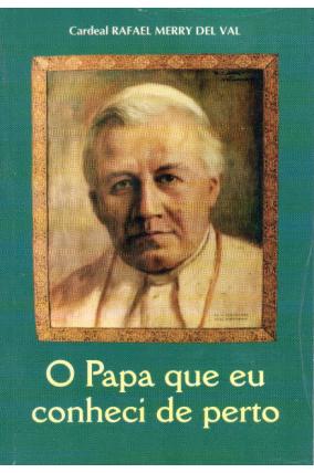 O Papa que Eu Conheci de Perto - Cardeal Merry Del Val