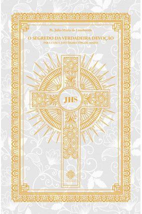 O Segredo da Verdadeira Devoção - Pe. Júlio Maria de Lombaerde