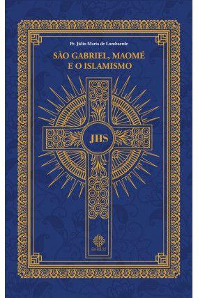 São Gabriel, Maomé e o islamismo - Pe. Júlio Maria de Lombaerde