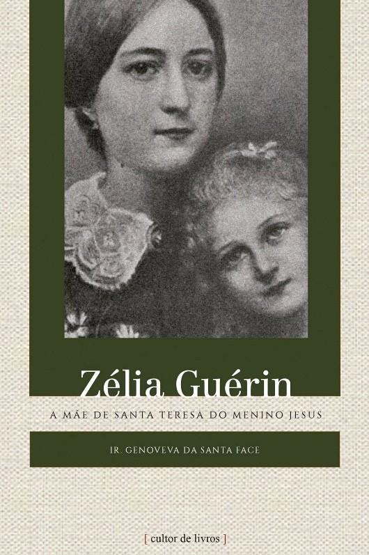 Zélia Guérin - A Mãe de Santa Teresa do Menino Jesus - Irmã Genoveva da Santa Face