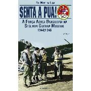 Senta a Pua! - A Força Aérea Brasileira na Segunda Guerra Mundial 1944/1945